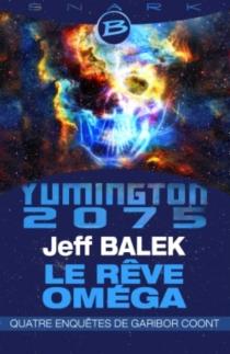 Le rêve Oméga : Yumington 2075 : quatre enquêtes de Garibor Coont - JeffBalek