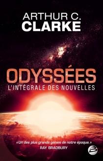 Odyssées : l'intégrale des nouvelles - Arthur C.Clarke