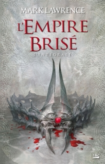 L'empire brisé : l'intégrale - Mark Lawrence