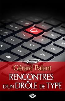 Rencontres d'un drôle de type - GérardPalant
