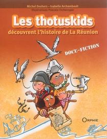 Les thotuskids découvrent l'histoire de La Réunion - IsabelleArchambault