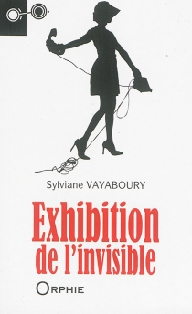 Exhibition de l'invisible - Sylviane Vayaboury