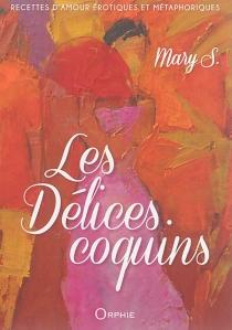 Les délices coquins : recettes d'amour érotiques et métaphoriques - Marie-AntoinetteSéjean-Ortolé