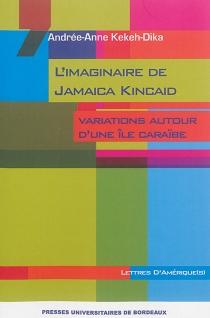 L'imaginaire de Jamaica Kincaid : variations autour d'une île caraïbe - Andrée-AnneKekeh-Dika
