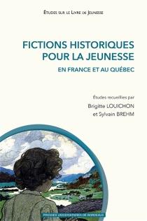 Fictions historiques pour la jeunesse : en France et au Québec -