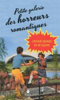 Petite galerie des horreurs romantiques : l'amour neuneu en 80 leçons - RaphaëleVidaling