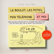 Le boulot, les potes, mon téléphone et moi : réflexions adhésives à l'usage des adultes (et de ceux qui ne le sont pas encore...) - ChazHutton