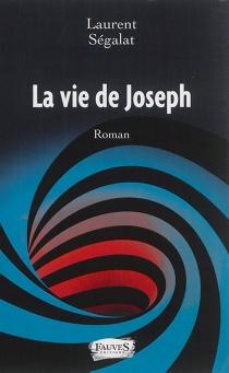La vie de Joseph ou Le bonheur de l'information - LaurentSégalat