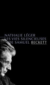 Les vies silencieuses de Samuel Beckett - NathalieLéger