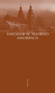 Amorbach et autres fragments autobiographiques - Theodor WiesengrundAdorno