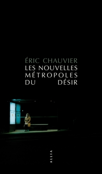 Les nouvelles métropoles du désir - ÉricChauvier