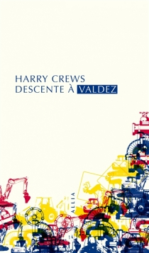 Descente à Valdez - Harry Crews