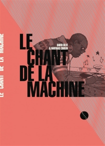 Le chant de la machine - David Blot
