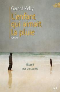 L'enfant qui aimait la pluie : blessé par un secret - GérardKelly