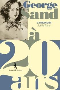 George Sand à 20 ans : s'affranchir - JoëlleTiano-Moussafir