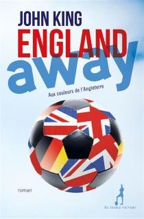 England away : aux couleurs de l'Angleterre - JohnKing