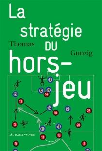 La stratégie du hors-jeu - ThomasGunzig