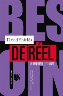 Besoin de réel : un manifeste littéraire - DavidShields