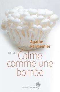 Calme comme une bombe - AgatheParmentier