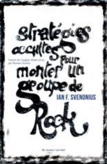 Stratégies occultes pour monter un groupe de rock - Ian F.Svenonius