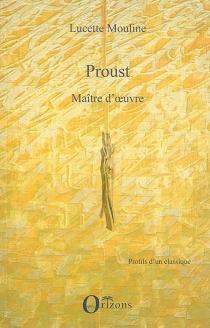 Proust : maître d'oeuvre - LucetteMouline
