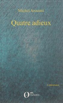 Quatre adieux - MichelArouimi