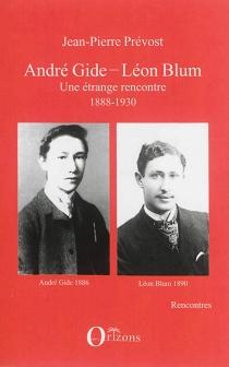 André Gide-Léon Blum : une étrange rencontre, 1888-1930 - Jean-PierrePrévost