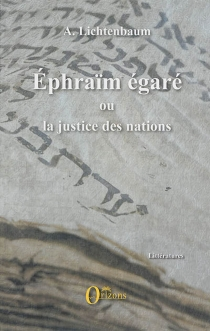 Ephraïm égaré ou La justice des nations - AaronLichtenbaum