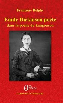 Emily Dickinson poète : dans la poche du kangourou - FrançoiseDelphy