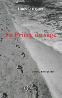 La prière du sage : chroniques contemporaines (1991-2015) - LaurentBayart