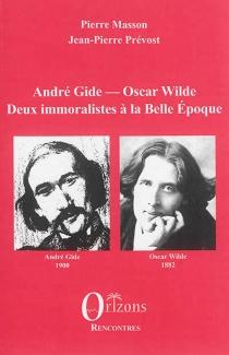 André Gide, Oscar Wilde : deux immoralistes à la Belle Epoque - PierreMasson