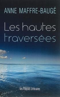 Les hautes traversées - AnneMaffre-Baugé