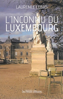 L'inconnu du Luxembourg - Laurence Lebas