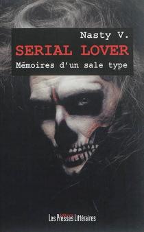 Serial lover : mémoires d'un sale type - Nasty V.