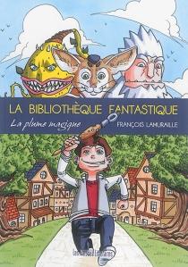 La bibliothèque fantastique : la plume magique - FrançoisLamuraille