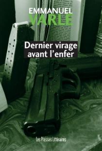 Dernier virage avant l'enfer - EmmanuelVarle
