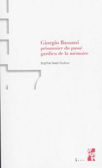 Giorgio Bassani : prisonnier du passé, gardien de la mémoire - SophieNezri-Dufour