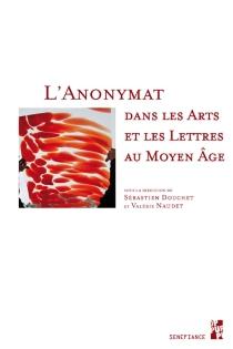 L'anonymat dans les arts et les lettres au Moyen Age -