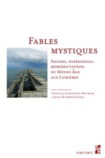 Fables mystiques : savoirs, expériences, représentations du Moyen Age aux Lumières -