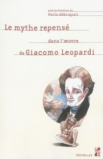 Le mythe repensé dans l'oeuvre de Giacomo Leopardi -