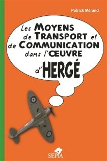 Les moyens de transport et de communication dans l'oeuvre d'Hergé - PatrickMérand