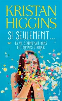Si seulement... : la vie s'apprenait dans les romans d'amour - KristanHiggins