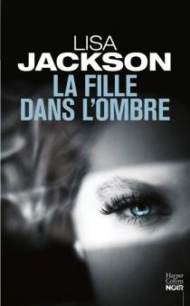 La fille dans l'ombre - LisaJackson