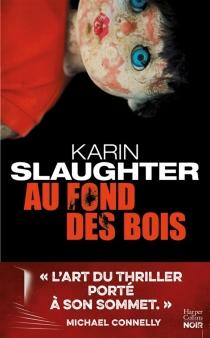 Au fond des bois : thriller - KarinSlaughter