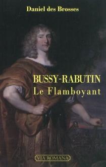 Bussy-Rabutin le Flamboyant - DanielDes Brosses