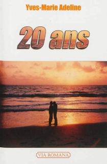 20 ans : récit - Yves-MarieAdeline