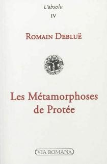 Les métamorphoses de Protée : littérature, musique, philosophie - RomainDebluë