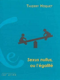 Sexus nullus, ou L'égalité - ThierryHoquet