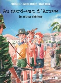 Au nord-est d'Arzew : une enfance algérienne - AlainBonet