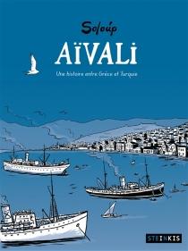 Aïvali : une histoire entre Grèce et Turquie - Soloup